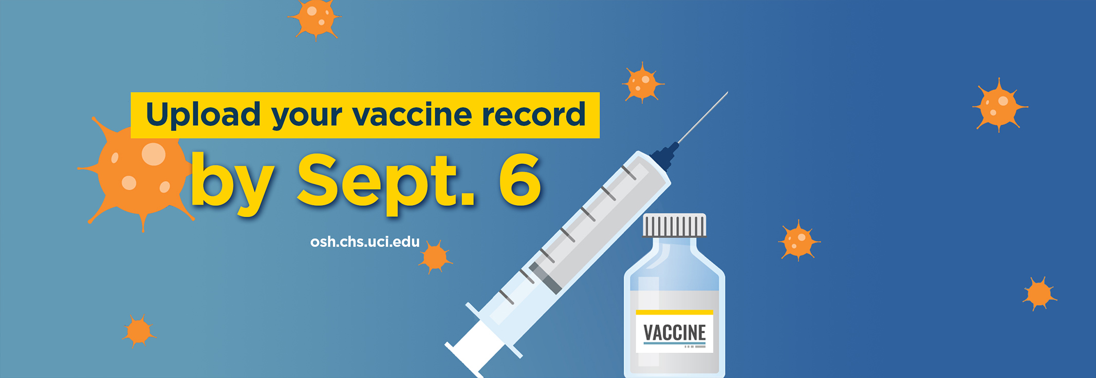 Needle and vaccine vial with text that says Upload your vaccine record by Sept. 6 osh.chs.uci.edu